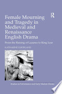 Female Mourning and Tragedy in Medieval and Renaissance English Drama