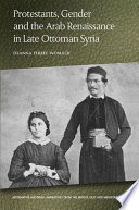 Protestants Gender And The Arab Renaissance In Late Ottoman Syria
