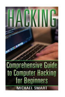 Hacking: Comprehensive Guide to Computer Hacking for Beginners: ...