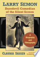 Larry Semon Daredevil Comedian Of The Silent Screen