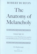 Robert Burton  The Anatomy of Melancholy  Volume VI  Commentary on the Third Partition  Together with Biobibliographical and Topical Indexes