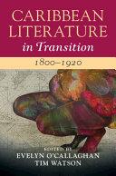 Caribbean Literature in Transition  1800 1920  Volume 1