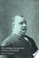 The Writings and Speeches of Grover Cleveland