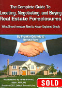 The Complete Guide to Locating  Negotiating  and Buying Real Estate Foreclosures