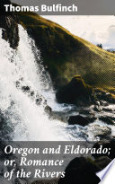 Oregon and Eldorado  or  Romance of the Rivers