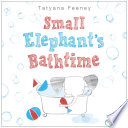 Small Elephant's Bathtime Tatyana Feeney Cover