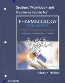 Student Workbook and Resource Guide for Pharmacology for Nurses Book