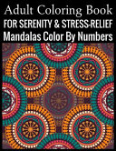 Adult Coloring Book For Serenity & Stress-Relief Mandalas Color By Numbers