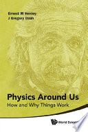 """Physics Around Us: How And Why Things Work"" by Ernest M Henley, J Gregory Dash"