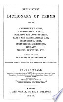Rudimentary Dictionary of Terms Used in Architecture Civil  Architecture Naval  Building and Construction  etc