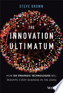 """The Innovation Ultimatum: How six strategic technologies will reshape every business in the 2020s"" by Steve Brown"