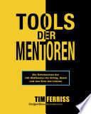 Tools der Mentoren  : Die Geheimnisse der Weltbesten für Erfolg, Glück und den Sinn des Lebens