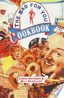 The Bad-For-You Cookbook