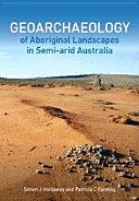 Geoarchaeology of Aboriginal Landscapes in Semi-arid Australia