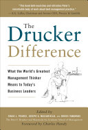 The Drucker Difference  What the World s Greatest Management Thinker Means to Today s Business Leaders