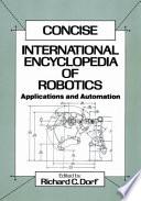 Concise international encyclopedia of robotics