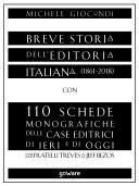 Breve storia dell'editoria italiana (1861-2018) con 110 schede monografiche delle case editrici di ieri e di oggi. Dai fratelli Treves a Jeff Bezos