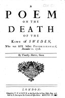 A Poem on the Death of the King of Sweden, who was kill'd before Fredrickshall, December 11. 1718