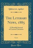 The Literary News  1885  Vol  6