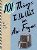 101 Things to Do with an Air Fryer Book