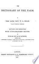 The Dictionary of the Farm ... Revised and Re-edited, with Supplementary Matter, by W. and H. Raynbird