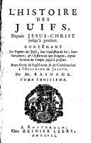 L' histoire et la religion des Juifs, depuis Jesus-Christ jusqu'a present. Pour servir de suplement & de continuation a l'Histoire de Joseph. Par Mr. Basnage. Tome premier (-cinquieme)