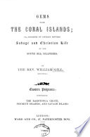 Gems From The Coral Islands Or Incidents Of Contrast Between Savage And Christian Life Of The South Sea Islanders