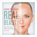 How to Fake Real Beauty [Pdf/ePub] eBook