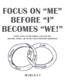 Focus on    Me    Before    I    Becomes    We