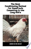 """""""The Best Conditioning Method for Gamefowls Competing In the Long Knife"""" by Sabong Culture and Art"""