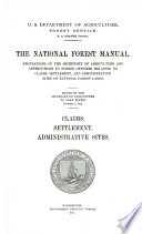 The National Forest manual Regulations of the Secretary of Agriculture and instructions to forest officers relating to claims, settlement, and administrative sites on National Forest lands