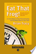 """""""Eat That Frog!: 21 Great Ways to Stop Procrastinating and Get More Done in Less Time: Easy Read Comfort Edition"""" by Brian Tracy"""
