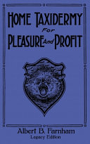 Free Download Home Taxidermy For Pleasure And Profit (Legacy Edition) Book