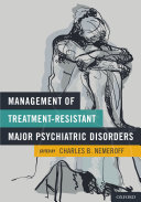 Management of Treatment Resistant Major Psychiatric Disorders