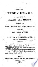 Select Christian Psalmody A Collection Of Psalms And Hymns Selected From Various Authors By The Rev D William Adley