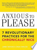 """Anxious to Please: 7 Revolutionary Practices for the Chronically Nice"" by Craig English, James Rapson"