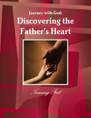 Journey with God: Discovering the Father's Heart