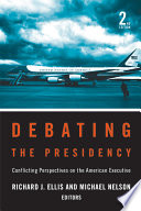 Debating The Presidency Conflicting Perspectives On The American Executive 2nd Edition