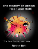The History of British Rock and Roll  The Beat Boom 1963   1966