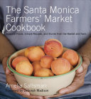 The Santa Monica Farmers  Market Cookbook Book