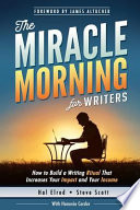 The Miracle Morning for Writers  : How to Build a Writing Ritual That Increases Your Impact and Your Income (Before 8AM)