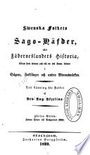 Swenska folkets sago-häfder, eller fäderneslandets historia, sådan hon lefwat och till en del ännu lefwer i sägner, folksånger och andra minnesmärken...