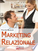 Marketing Relazionale. Comprendere, Gestire, Fidelizzare i Tuoi Clienti. (Ebook Italiano - Anteprima Gratis)