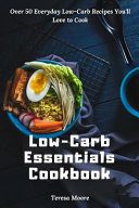 Low Carb Essentials Cookbook  Over 50 Everyday Low Carb Recipes You ll Love to Cook