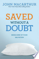 Saved Without A Doubt  : Being Sure of Your Salvation