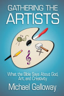 Gathering The Artists What The Bible Says About God Art And Creativity