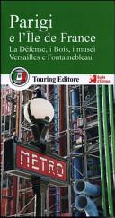 Guida Turistica Parigi e l'Île de France. La Defénse, i Bois, i musei, Versailles e Fotainebleau. Con guida alle informazioni pratiche Immagine Copertina