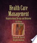 Health Care Management  : Organization, Design, and Behavior