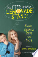 """Better Than a Lemonade Stand!: Small Business Ideas for Kids"" by Daryl Bernstein, Rob Husberg"