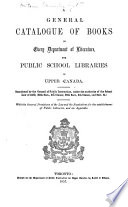 A General Catalogue Of Books In Every Department Of Literature For Public School Libraries In Upper Canada